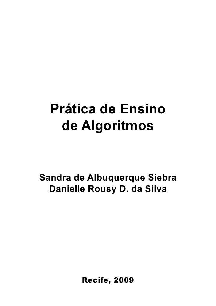 Prática de Ensino    de Algoritmos   Sandra de Albuquerque Siebra   Danielle Rousy D. da Silva             Recife, 2009