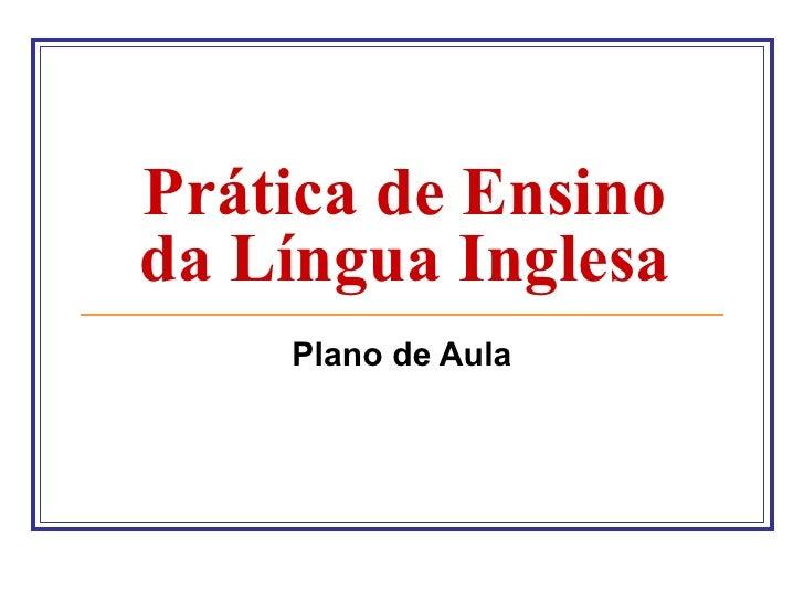 Prática de Ensinoda Língua Inglesa    Plano de Aula