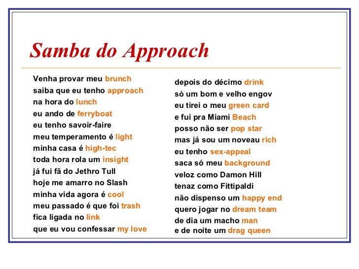 Samba do Approach <ul><li>Venha provar meu  brunch </li></ul><ul><li>saiba que eu tenho  approach </li></ul><ul><li>na hor...