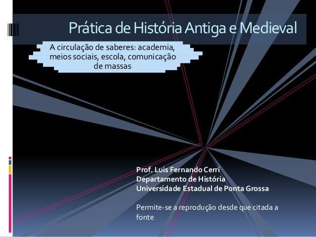 Prática de História Antiga e MedievalA circulação de saberes: academia,meios sociais, escola, comunicação            de ma...