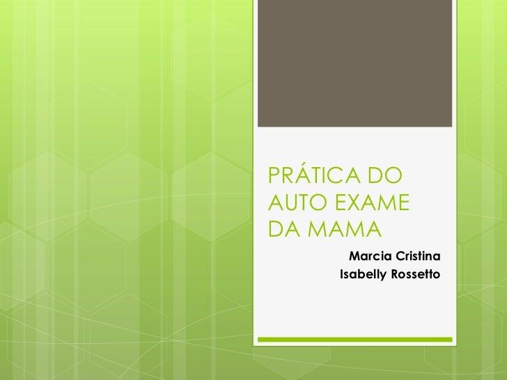 PRÁTICA DOAUTO EXAMEDA MAMA       Marcia Cristina     Isabelly Rossetto