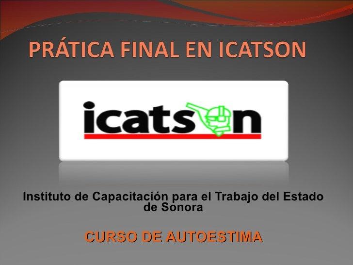 Instituto de Capacitación para el Trabajo del Estado de Sonora CURSO DE AUTOESTIMA