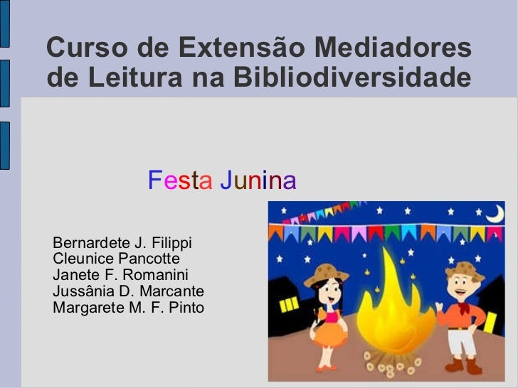 Curso de Extensão Mediadores de Leitura na Bibliodiversidade <ul><ul><li>F e s t a  J u n i n a </li></ul></ul><ul><ul><li...