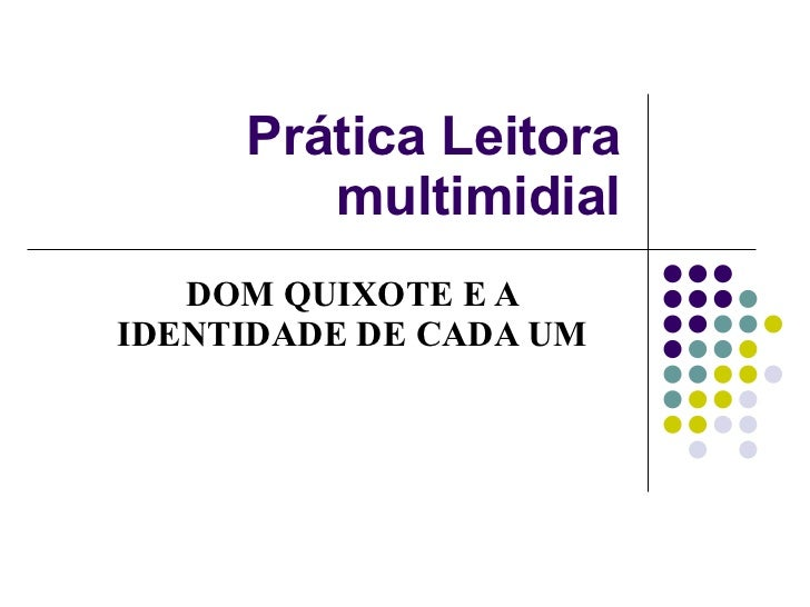 Prática Leitora multimidial DOM QUIXOTE E A IDENTIDADE DE CADA UM