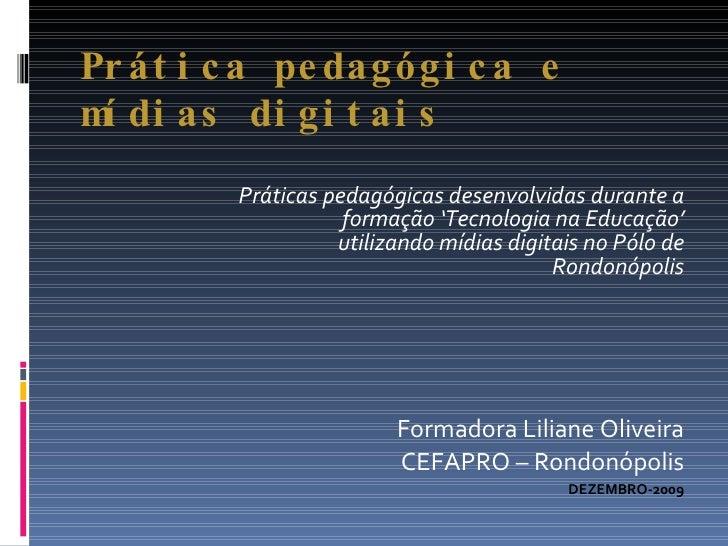 Prática pedagógica e mídias digitais <ul><li>Práticas pedagógicas desenvolvidas durante a formação 'Tecnologia na Educação...