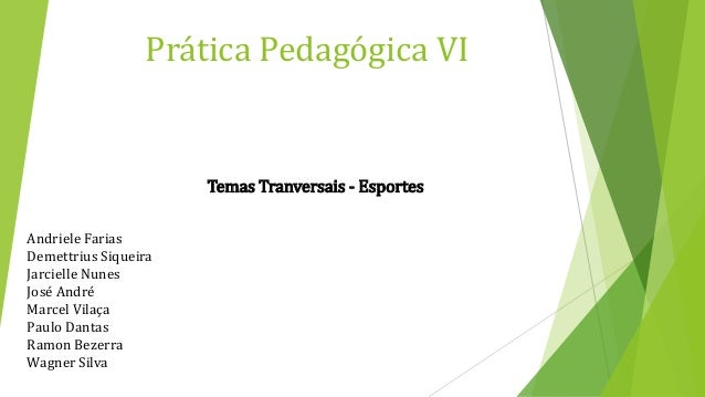Prática Pedagógica VI Temas Tranversais - Esportes Andriele Farias Demettrius Siqueira Jarcielle Nunes José André Marcel V...