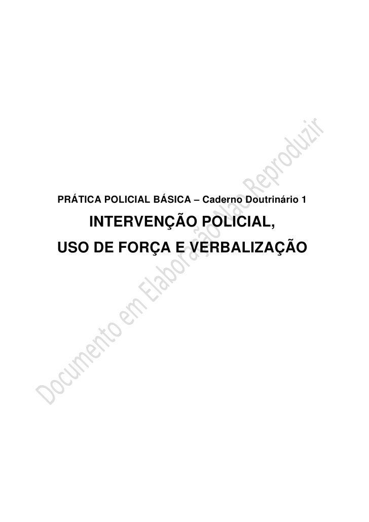 PRÁTICA POLICIAL BÁSICA – Caderno Doutrinário 1     INTERVENÇÃO POLICIAL,USO DE FORÇA E VERBALIZAÇÃO