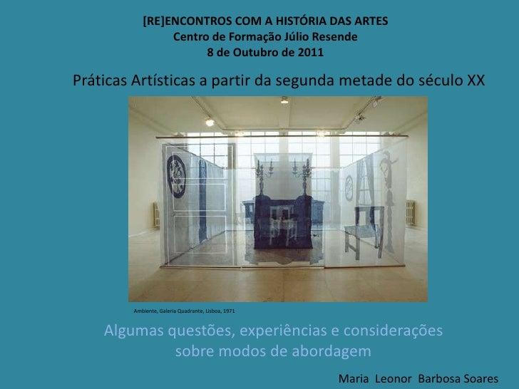 [RE]ENCONTROS COM A HISTÓRIA DAS ARTES<br />Centro de Formação Júlio Resende<br />8 de Outubro de 2011<br />Práticas Artís...