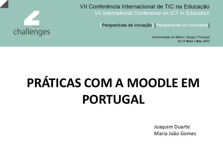 PRÁTICAS COM A MOODLE EM PORTUGAL<br />Joaquim Duarte<br />Maria João Gomes<br />