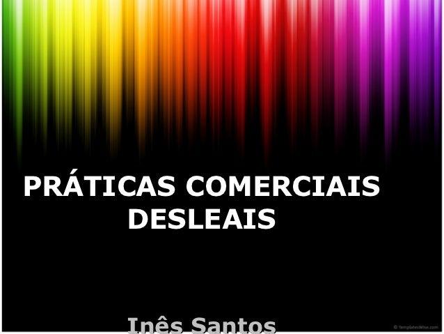 PRÁTICAS COMERCIAIS      DESLEAIS
