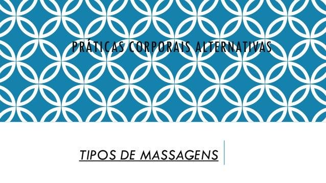 PRÁTICAS CORPORAIS ALTERNATIVAS  TIPOS DE MASSAGENS