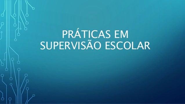 PRÁTICAS EM SUPERVISÃO ESCOLAR