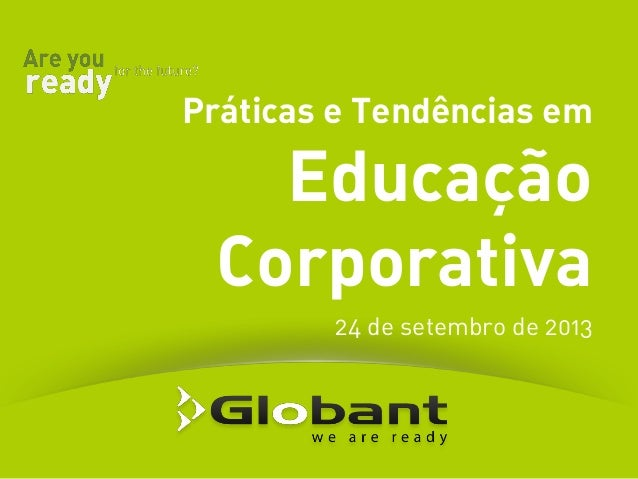 Práticas e Tendências em Educação Corporativa 24 de setembro de 2013
