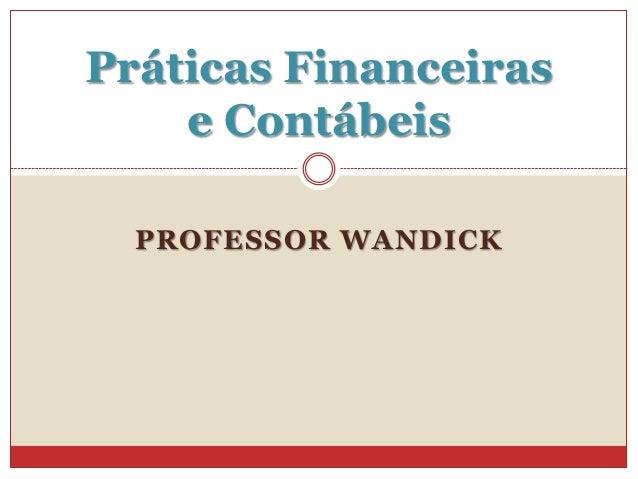 Práticas Financeiras e Contábeis PROFESSOR WANDICK