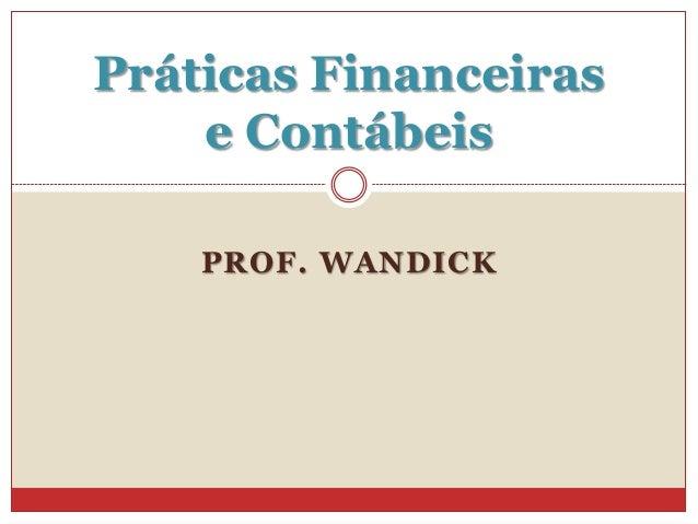 Práticas Financeiras e Contábeis PROF. WANDICK