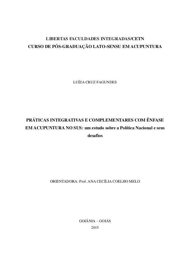 LIBERTAS FACULDADES INTEGRADAS/CETN CURSO DE PÓS-GRADUAÇÃO LATO-SENSU EM ACUPUNTURA LUÍZA CRUZ FAGUNDES PRÁTICAS INTEGRATI...
