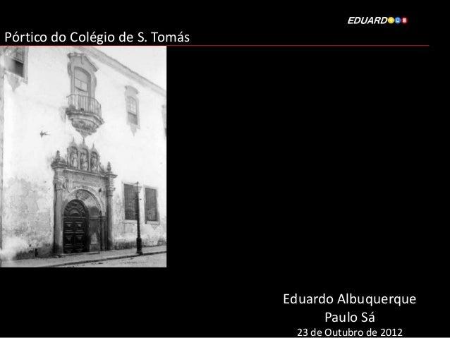 Pórtico do Colégio de S. Tomás                                 Eduardo Albuquerque                                       P...
