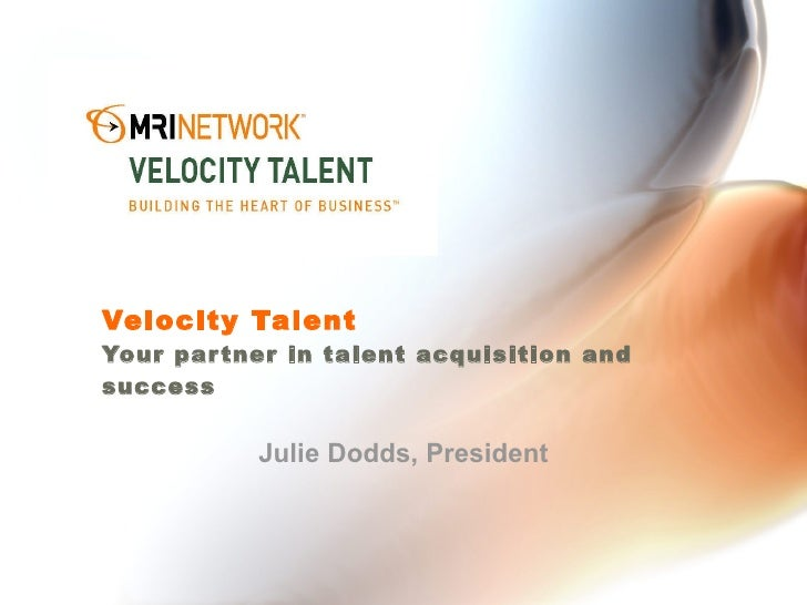 Velocity Talent Your partner in talent acquisition and success Julie Dodds, President
