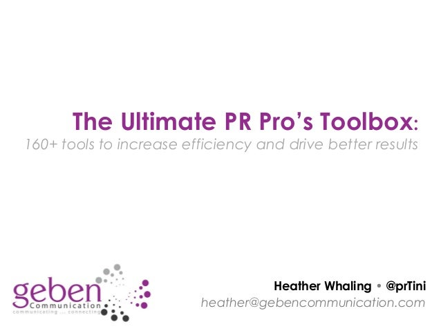 Heather Whaling •@prTini heather@gebencommunication.com The Ultimate PR Pro's Toolbox: 160+ tools to increase efficiency ...
