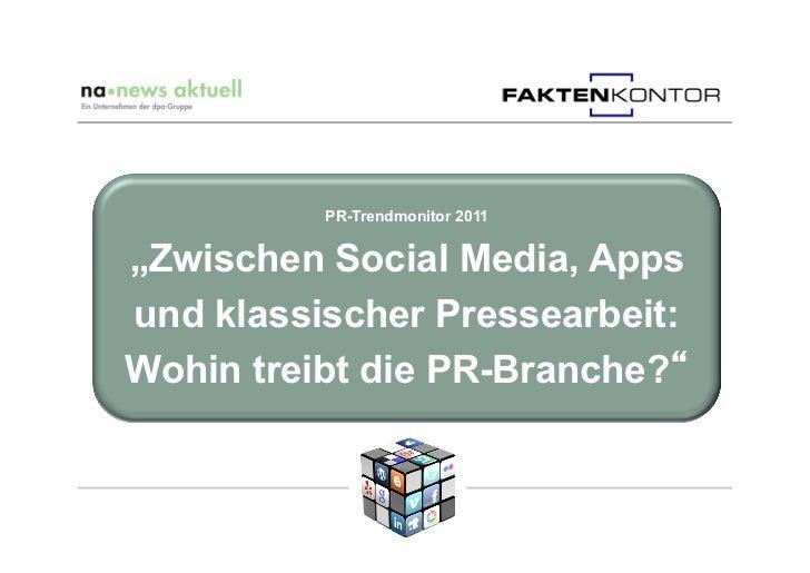 """PR-Trendmonitor 2011""""Zwischen Social Media, Appsund klassischer Pressearbeit:Wohin treibt die PR-Branche?"""