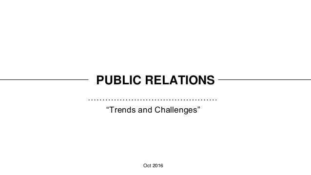 """""""Trends and Challenges"""" PUBLIC RELATIONS Oct 2016"""