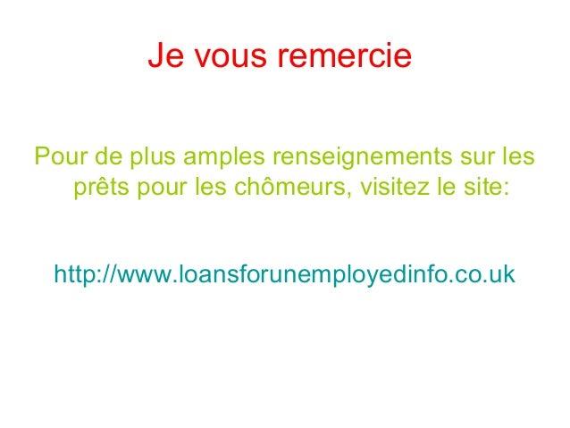 Je vous remercie Pour de plus amples renseignements sur les prêts pour les chômeurs, visitez le site: http://www.loansforu...