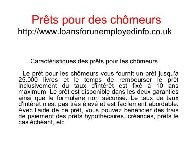 Prêts pour des chômeurs http://www.loansforunemployedinfo.co.uk Caractéristiques des prêts pour les chômeurs Le prêt pour ...