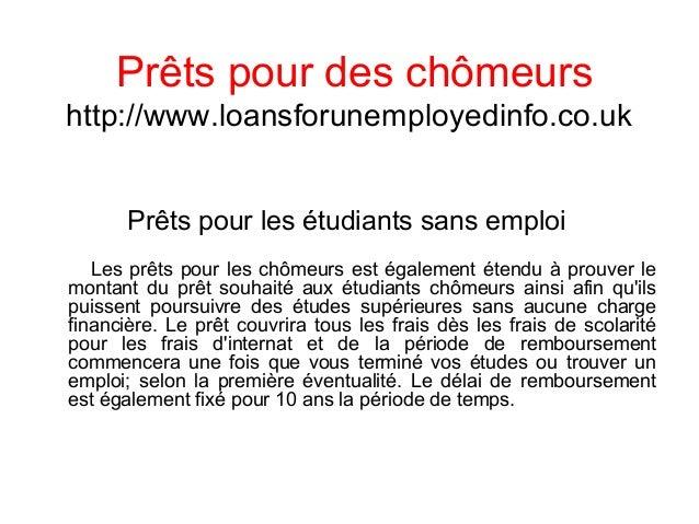Prêts pour des chômeurs http://www.loansforunemployedinfo.co.uk Prêts pour les étudiants sans emploi Les prêts pour les ch...