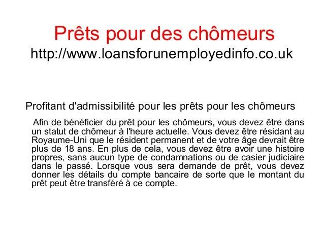 Prêts pour des chômeurs http://www.loansforunemployedinfo.co.uk Profitant d'admissibilité pour les prêts pour les chômeurs...