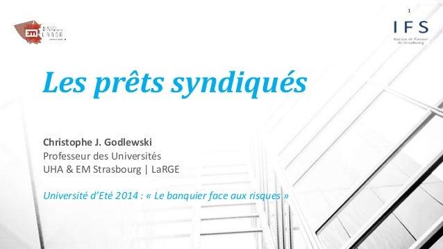 Les prêts syndiqués  Christophe J. Godlewski  Professeur des Universités  UHA & EM Strasbourg | LaRGE  Université d'Eté 20...