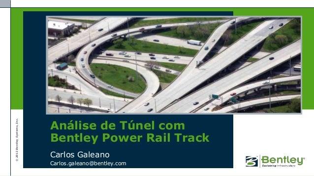 ©2012BentleySystems,Inc. Análise de Túnel com Bentley Power Rail Track Carlos Galeano Carlos.galeano@bentley.com