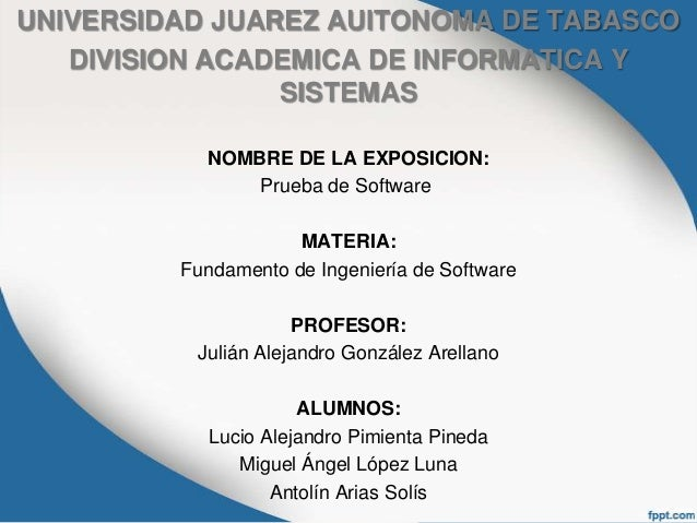 UNIVERSIDAD JUAREZ AUITONOMA DE TABASCO   DIVISION ACADEMICA DE INFORMATICA Y                SISTEMAS           NOMBRE DE ...
