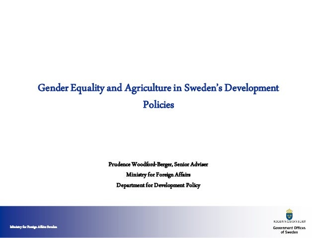 Ministry for Foreign Affairs SwedenGenderEquality and Agriculturein Sweden's DevelopmentPoliciesPrudence Woodford-Berger, ...