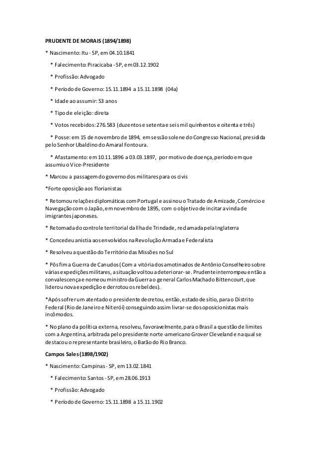 PRUDENTE DE MORAIS (1894/1898) * Nascimento:Itu - SP,em04.10.1841 * Falecimento:Piracicaba- SP,em03.12.1902 * Profissão:Ad...