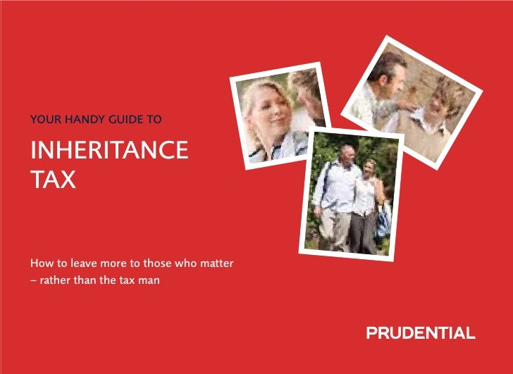 YOUR HANDY GUIDE TO  INHERITANCE TAX   How to leave more to those who matter – rather than the tax man