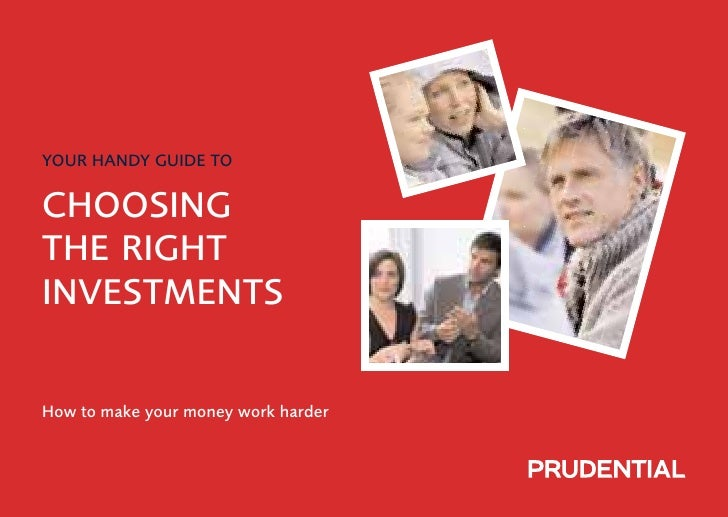YOUR HANDY GUIDE TO  CHOOSING THE RIGHT INVESTMENTS   How to make your money work harder