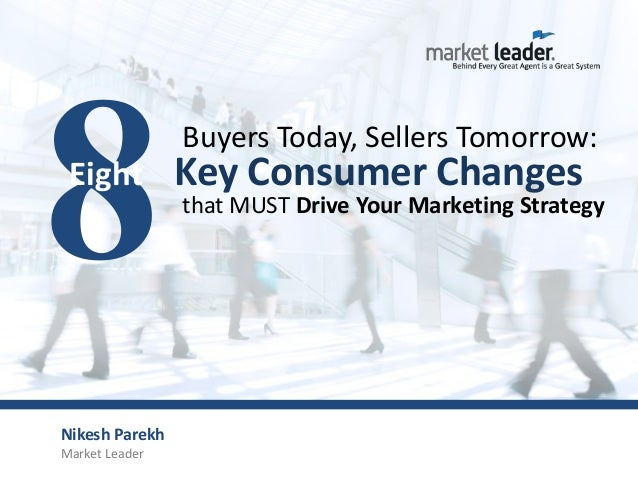 Buyers Today, Sellers Tomorrow: Eight          Key Consumer Changes                that MUST Drive Your Marketing Strategy...