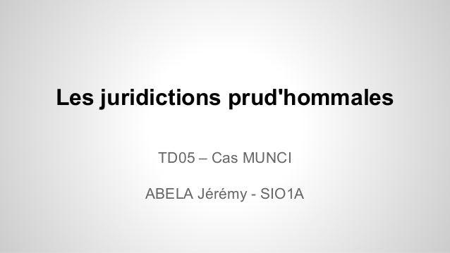 Les juridictions prud'hommales TD05 – Cas MUNCI ABELA Jérémy - SIO1A