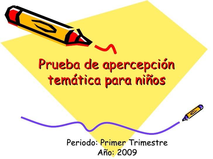 Prueba de apercepción temática para niños Periodo: Primer Trimestre Año: 2009