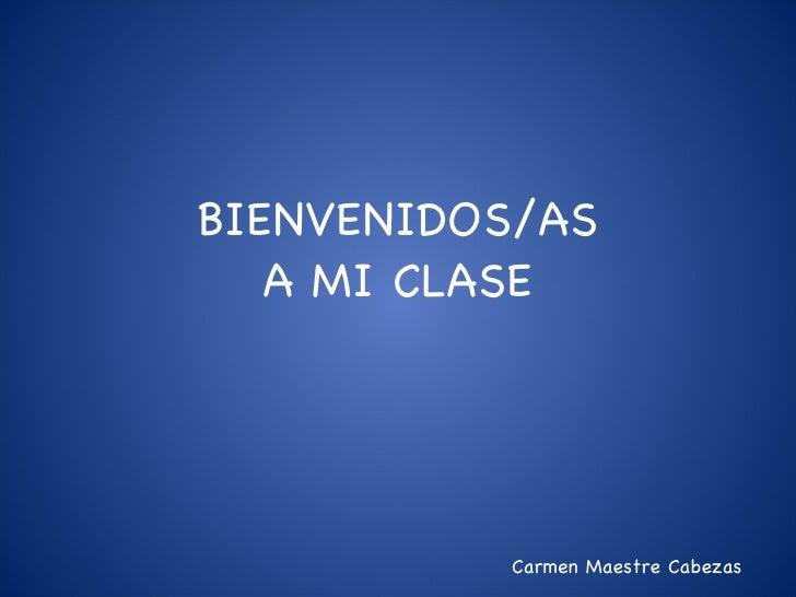 BIENVENIDOS/AS A MI CLASE Carmen Maestre Cabezas