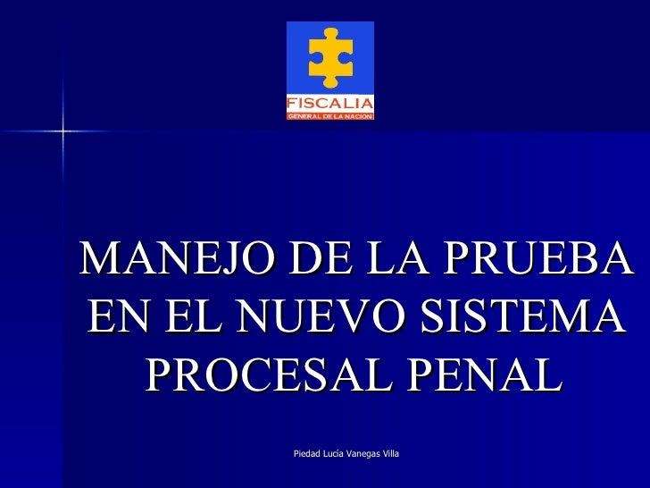 MANEJO DE LA PRUEBA EN EL NUEVO SISTEMA  PROCESAL PENAL