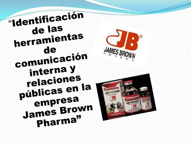 """""""Identificación de las herramientas de comunicación  interna y relaciones públicas en la empresa James Brown Pharma"""" <br />"""