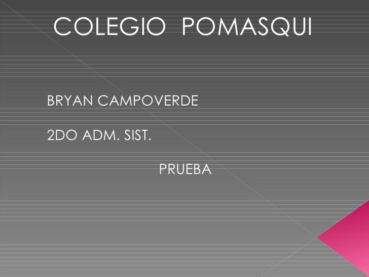 COLEGIO POMASQUI BRYAN CAMPOVERDE 2DO ADM. SIST. PRUEBA