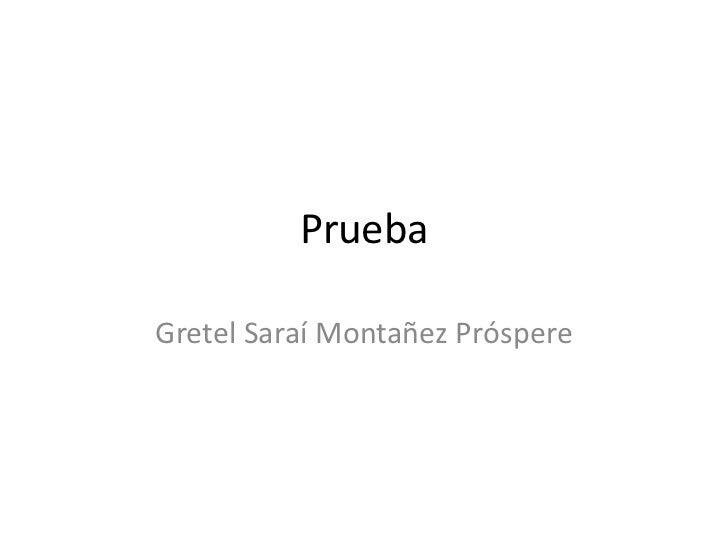 Prueba<br />Gretel Saraí Montañez Próspere<br />