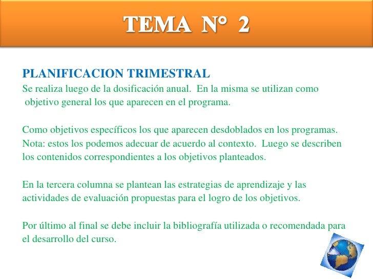 TEMA  N°  2<br />PLANIFICACION TRIMESTRAL<br />Se realiza luego de la dosificación anual.  En la misma se utilizan como   ...