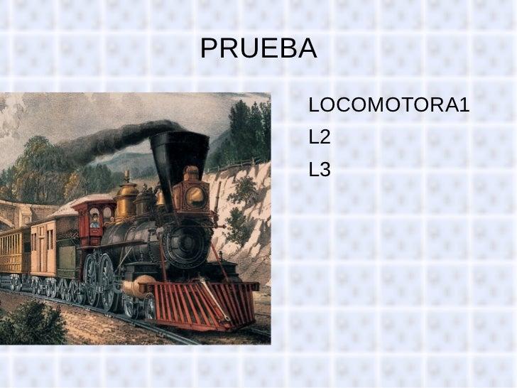 PRUEBA <ul><li>LOCOMOTORA1