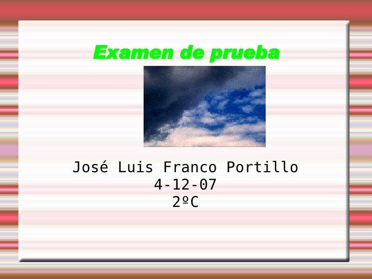 Examen de prueba José Luis Franco Portillo 4-12-07 2ºC