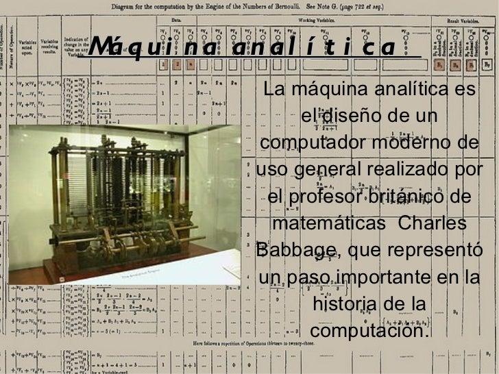 M qui na anal í t i c a á             La máquina analítica es                 el diseño de un            computador modern...