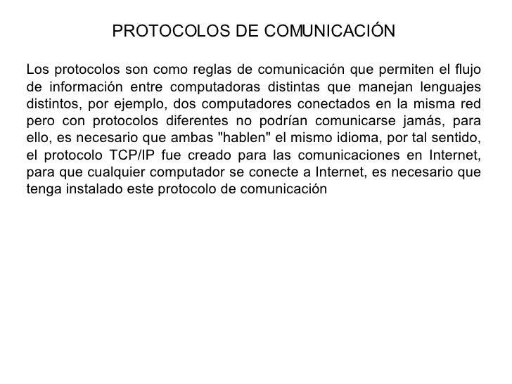 PROTOCOLOS DE COMUNICACIÓN Los protocolos son como reglas de comunicación que permiten el flujo de información entre compu...