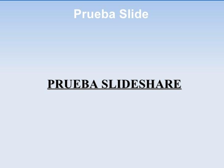 Prueba Slide PRUEBA SLIDESHARE
